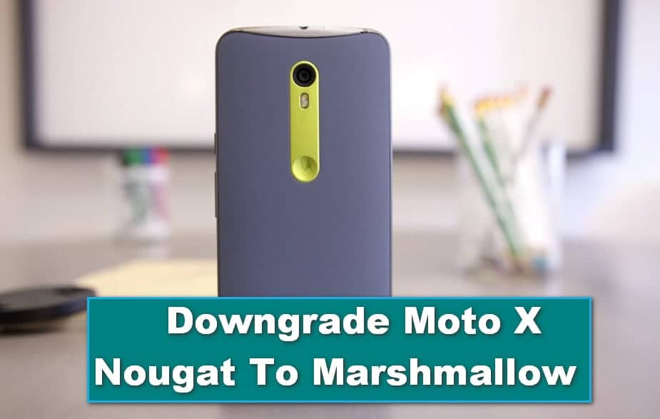 Downgrade Moto X Nougat To Marshmallow